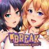 Break! The Rematch Part 1